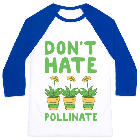 Don't Hate, Pollinate  Baseball Tee