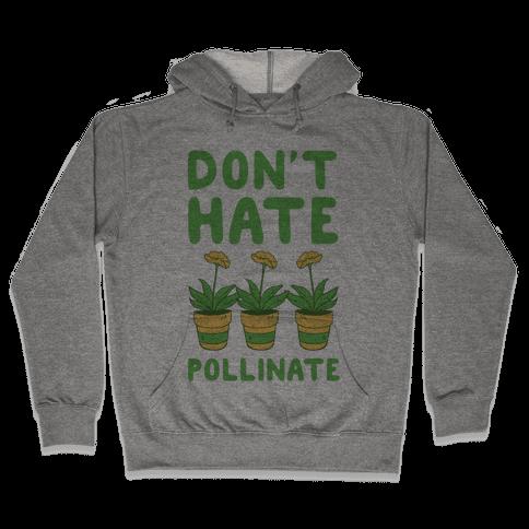 Don't Hate, Pollinate  Hooded Sweatshirt