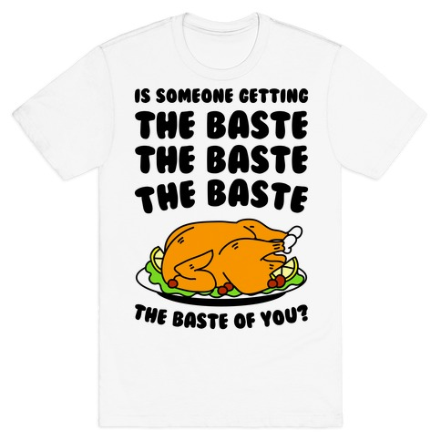 The Baste of You T-Shirt