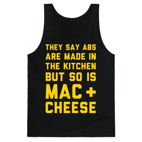 Abs Are Made In The Kitchen But So Is Mac & Cheese  Tank Top