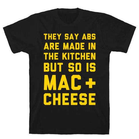 Abs Are Made In The Kitchen But So Is Mac & Cheese  Mens T-Shirt