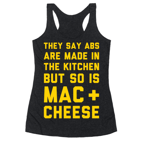 Abs Are Made In The Kitchen But So Is Mac & Cheese  Racerback Tank Top
