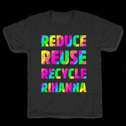 Reduce Reuse Recycle Rihanna Kids T-Shirt