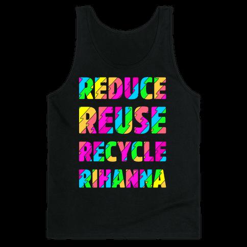 Reduce Reuse Recycle Rihanna Tank Top
