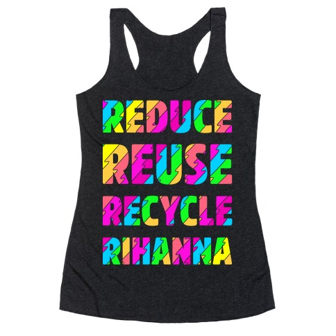 Reduce Reuse Recycle Rihanna Racerback Tank Top