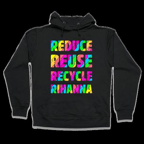 Reduce Reuse Recycle Rihanna Hooded Sweatshirt