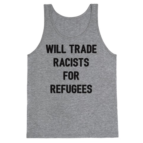 Will Trade Racists For Refugees Tank Top
