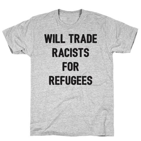 Will Trade Racists For Refugees Mens T-Shirt