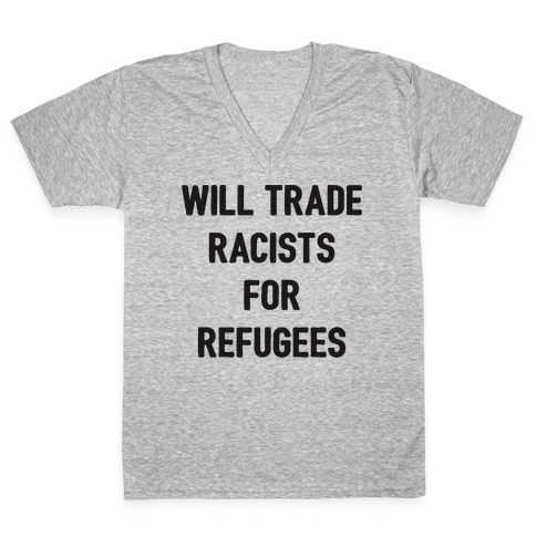 Will Trade Racists For Refugees V-Neck Tee Shirt