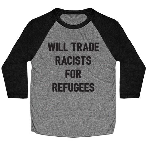 Will Trade Racists For Refugees Baseball Tee