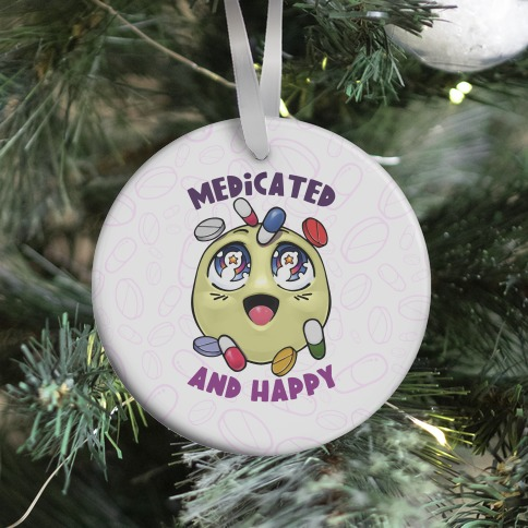 Medicated And Happy Ornament