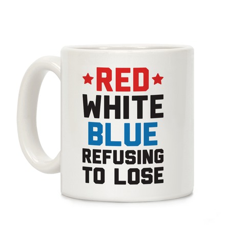 Red, White, Blue, Refusing To Lose Coffee Mug