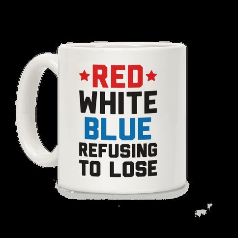 Red, White, Blue, Refusing To Lose Coffee Mug