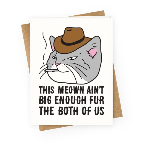 This Meown Ain't Big Enough Fur The Both Of Us Greeting Card