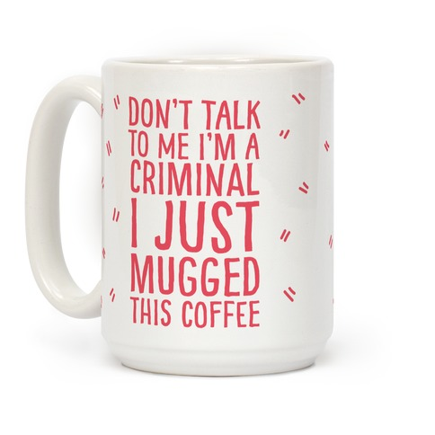 I Just Mugged This Coffee Coffee Mug