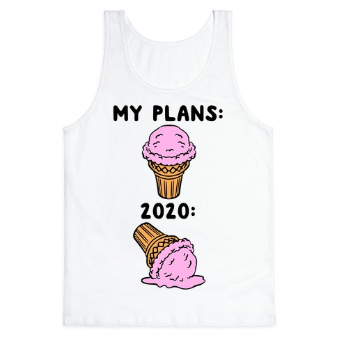 My Plans vs 2020 Ice Cream Tank Top