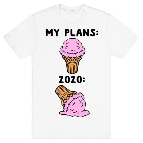 My Plans vs 2020 Ice Cream T-Shirt