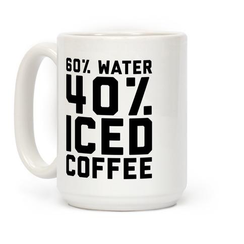 60% Water 40% Iced Coffee  Coffee Mug