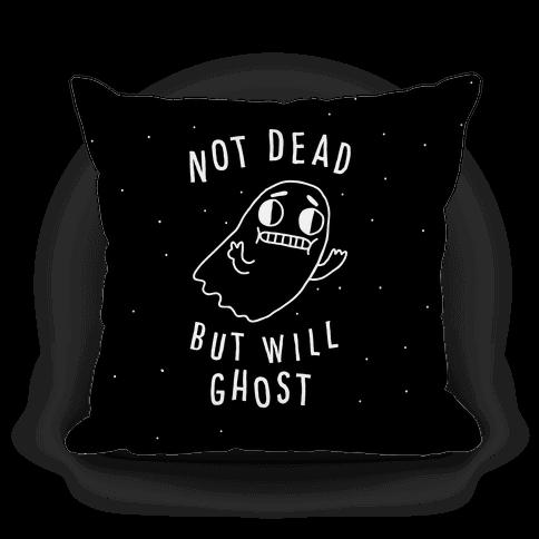 Not Dead But Will Ghost Pillow