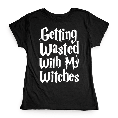 Getting Wasted With My Witches White Font Womens T-Shirt