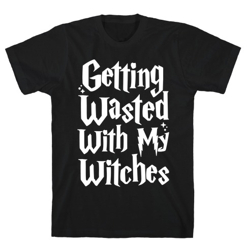 Getting Wasted With My Witches White Font T-Shirt