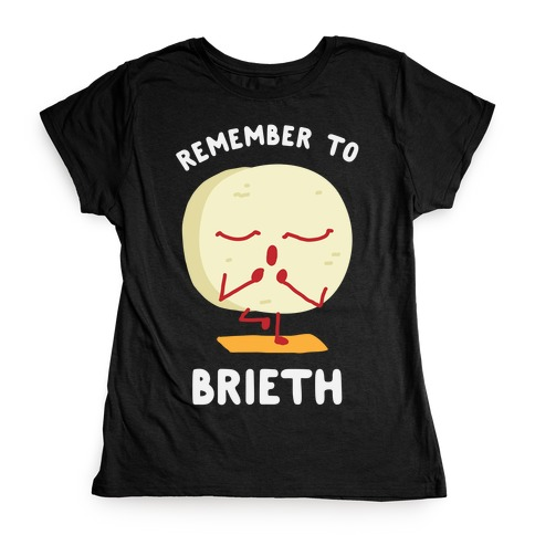 Remember To Brieth Womens T-Shirt