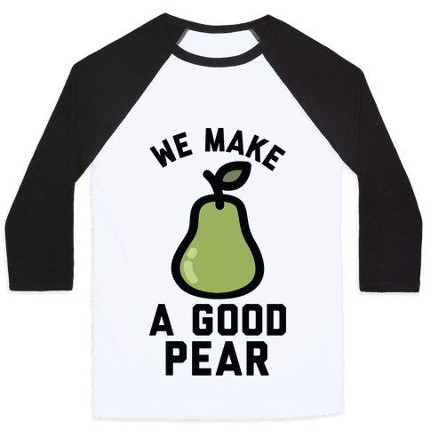 We Make Good Pear Reversed Best Friend Baseball Tee