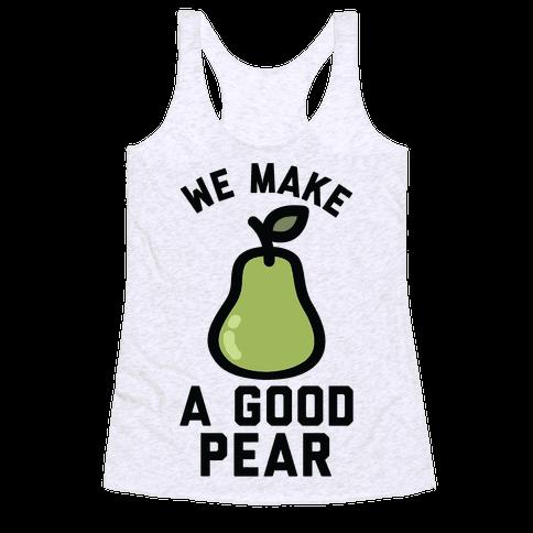 We Make Good Pear Reversed Best Friend Racerback Tank Top
