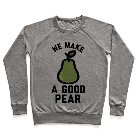 We Make Good Pear Reversed Best Friend Pullover