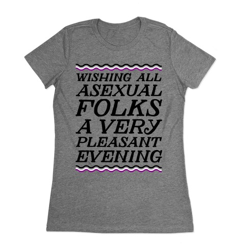 Wishing All Asexual Folks A Very Pleasant Evening Womens T-Shirt