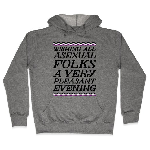 Wishing All Asexual Folks A Very Pleasant Evening Hooded Sweatshirt