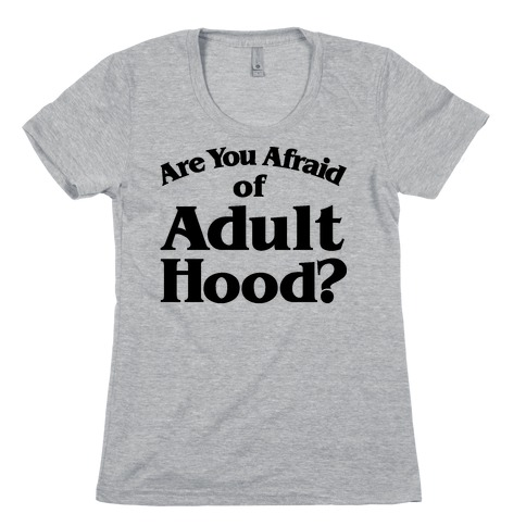 Are You Afraid of Adulthood Parody Womens T-Shirt