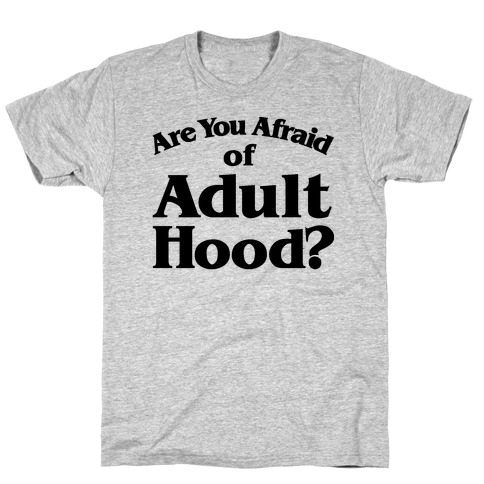 Are You Afraid of Adulthood Parody T-Shirt