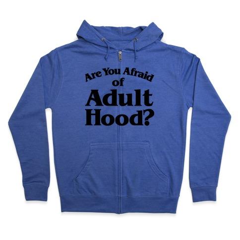 Are You Afraid of Adulthood Parody Zip Hoodie