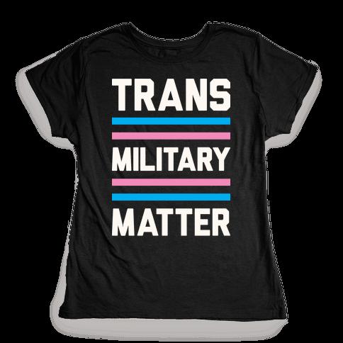 Trans Military Matter Womens T-Shirt