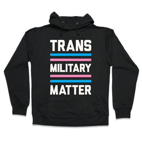Trans Military Matter Hooded Sweatshirt