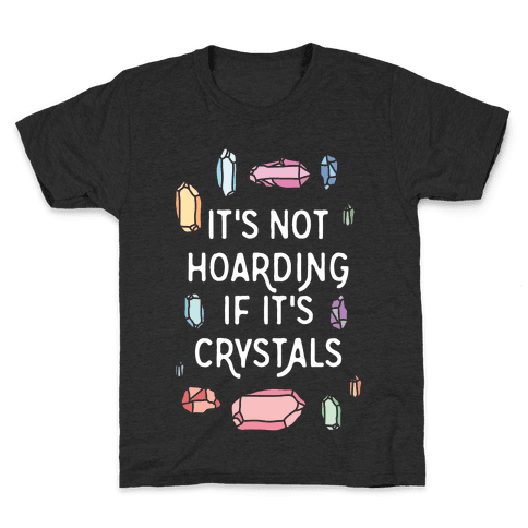 It's Not Hoarding If It's Crystals Kids T-Shirt