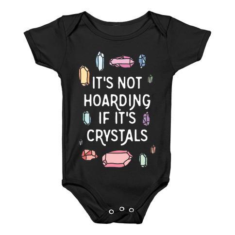 It's Not Hoarding If It's Crystals Baby Onesy