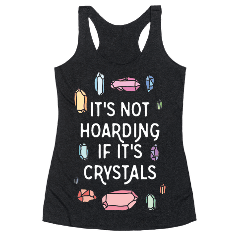 It's Not Hoarding If It's Crystals Racerback Tank Top