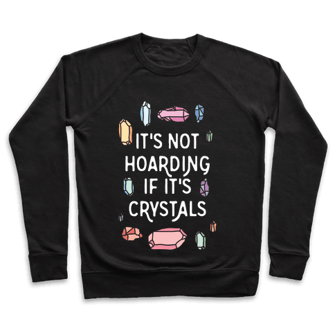 It's Not Hoarding If It's Crystals Pullover