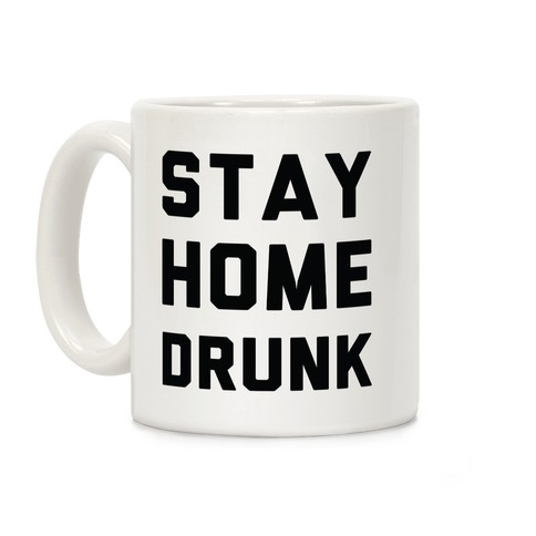 Stay Home Drunk Coffee Mug