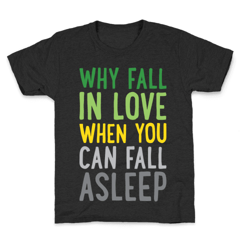 Why Fall In Love When You Can Fall Asleep Kids T-Shirt