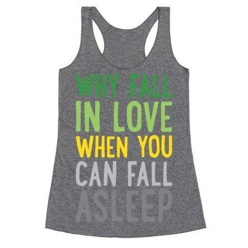 Why Fall In Love When You Can Fall Asleep Racerback Tank Top