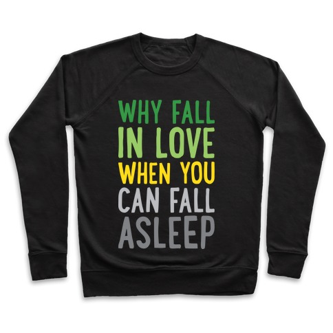 Why Fall In Love When You Can Fall Asleep Pullover