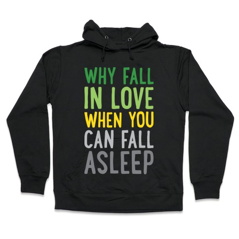 Why Fall In Love When You Can Fall Asleep Hooded Sweatshirt
