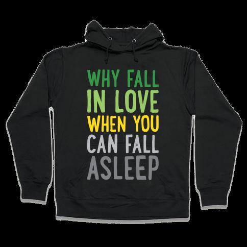 Why Fall In Love When You Can Fall Asleep Hooded Sweatshirt