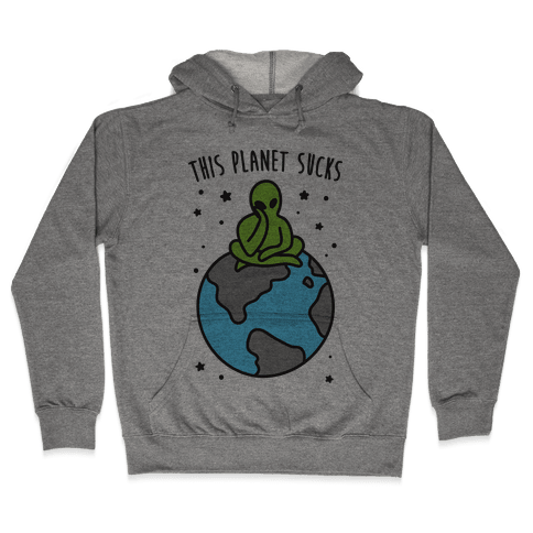 This Planet Sucks Hooded Sweatshirt