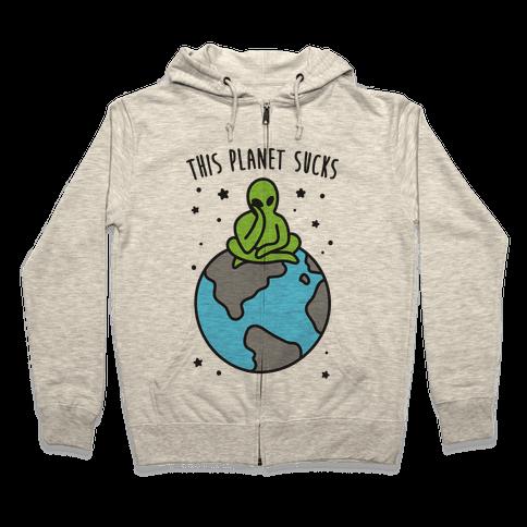 This Planet Sucks Zip Hoodie