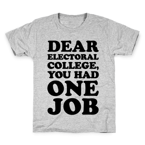 Electoral College You Had One Job  Kids T-Shirt