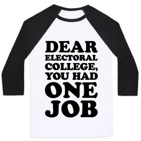 Electoral College You Had One Job  Baseball Tee
